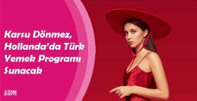 Karsu Dönmez, Hollanda'da Türk Yemek Programı Sunacak
