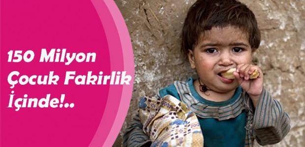 150 Milyon Çocuk Fakirlik İçinde!..