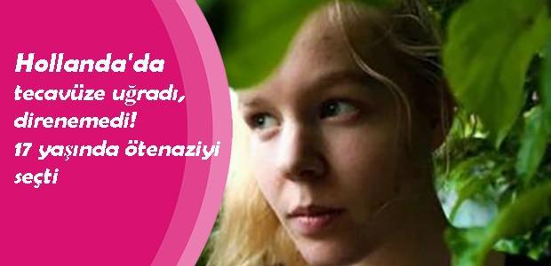 Hollanda'da tecavüze uğradı, direnemedi! 17 yaşında ötenaziyi seçti