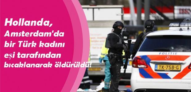 Amsterdam'da bir Türk kadını eşi tarafından bıcaklanarak öldürüldü!