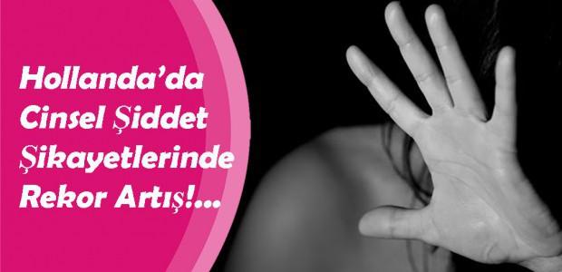 Hollanda'da Cinsel Şiddet Şikayetlerinde Rekor Artış!...