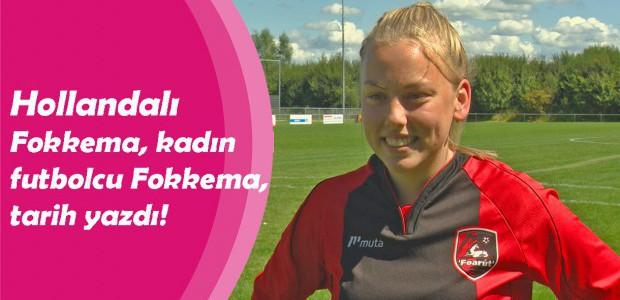 Hollandalı kadın futbolcu Fokkema, tarih yazdı!