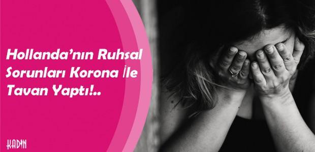 Hollanda'nın Ruhsal Sorunları Korona İle Tavan Yaptı!..
