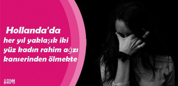 Hollanda'da her yıl yaklaşık iki yüz kadın rahim ağzı kanserinden ölmekte