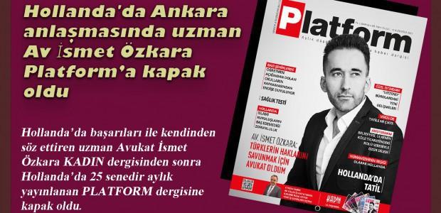 Hollanda'da başarıları ile kendinden söz ettiren uzman Avukat İsmet Özkara KADIN dergisinden sonra Hollanda'da 25 senedir aylık yayınlanan PLATFORM dergisine kapak oldu.