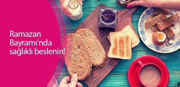 Ramazan Bayramı'nda sağlıklı beslenin!