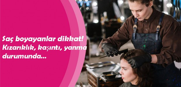 Saç boyayanlar dikkat! Kızarıklık, kaşıntı, yanma durumunda…