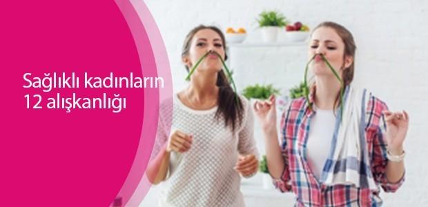 Sağlıklı kadınların 12 alışkanlığı