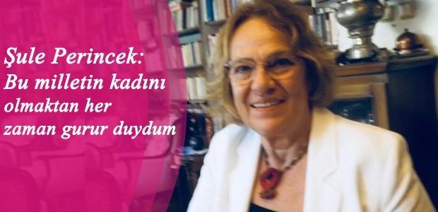 Şule Perincek: Bu milletin kadını olmaktan her zaman gurur duydum