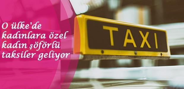 O ülke'de kadınlara özel kadın şöförlü taksiler geliyor