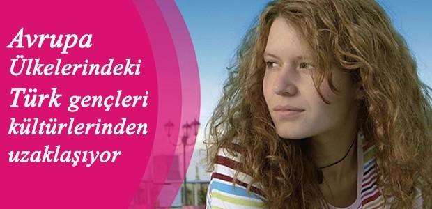 Avrupa Ülkelerindeki Türk gençleri kültürlerinden uzaklaşıyor